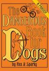The Dangerous Book for Dogs : A Parody by Rex and Sparky by Janet Ginsburg, Chris Pauls, Joe Garden, Anita Serwacki and Scott Sherman (2007, Hardcover)