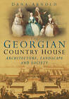 The Georgian Country House: Architecture, Landscape and Society by Dana Arnold (Paperback, 1980)