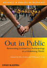 Out in Public: Reinventing Lesbian/Gay Anthropology in a Globalizing World by John Wiley and Sons Ltd (Paperback, 2009)