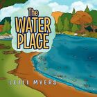 The Water Place by Lezli Myers 9781453595992 Paperback 2010
