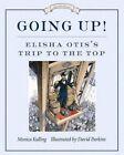 Going Up!: Elisha Otis's Trip to the Top by David Parkins, Monica Kulling (Paperback, 2014)