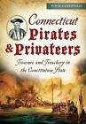 Connecticut Pirates & Privateers:  Treasure and Treachery in the Constitution State by Wick Griswold (Paperback / softback, 2015)