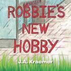 Robbie's New Hobby by J a Kraemer (Paperback / softback, 2013)