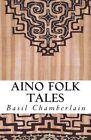 Aino Folk Tales by Basil Hall Chamberlain (Paperback / softback, 2013)