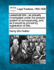 Leasehold Title: As Actually Investigated Under the Present System of Conveyancing, and as It Would Be Proved by Registration of Title. by Henry Dix Hutton (Paperback / softback, 2010)