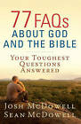 77 FAQs About God and the Bible: Your Toughest Questions Answered by Sean McDowell, Josh McDowell (Paperback, 2012)