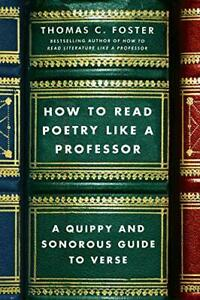 How-to-Read-Poetry-Like-A-Professor-A-Quippy-and-Sonorous-Guide-to-Verse-by-Fos