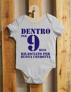 DENTRO PER NOVE MESI FUORI PER BUONA CONDOTTA maglietta bambino neonato REGALO