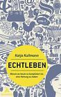 Echtleben von Katja Kullmann (2011, Gebundene Ausgabe)