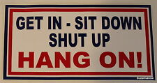 """""""GET IN - SIT DOWN SHUT UP HANG ON!"""" Decal  Sticker Customize Truck Car 6"""""""