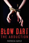 Blow Dart: The Abduction by Patricia Gayle (Paperback / softback, 2009)