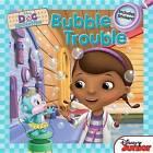Doc McStuffins: Bubble Trouble: by Sheila Sweeny Higginson (Paperback, 2013)