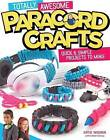Totally Awesome Paracord Crafts: Quick & Simple Projects to Make by Katie Weeber (Pamphlet, 2015)