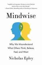 Mindwise: Why We Misunderstand What Others Think, Believe, Feel, and Want by Ep