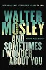 And Sometimes I Wonder About You by Walter Mosley (Hardback, 2015)