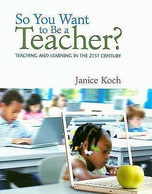 1 of 1 - NEW So You Want to Be a Teacher?: Teaching and Learning in the 21st Century