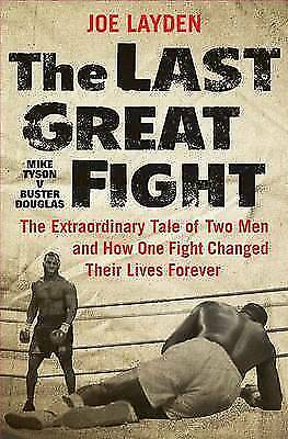 The Last Great Fight: The Extraordinary Tale of Two Men and How One Fight...
