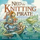 Ned the Knitting Pirate by Diana Murray (Hardback, 2016)