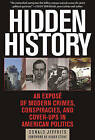 Hidden History: An Expose of Modern Crimes, Conspiracies, and Cover-Ups in American Politics by Donald Jeffries (Paperback, 2016)