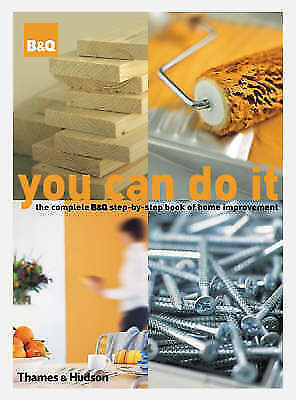 1 of 1 - You Can Do It: The Complete B& Q Step-by-Step Book of Home Improvement-ExLibrary