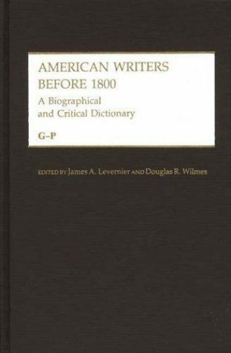 American Writers Before Eighteen Hundred : A Biographical and Critical...