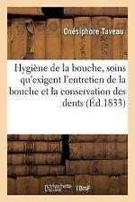 Hygia]ne de La Bouche, Ou Traita(c) Des Soins Qu'exigent L'Entretien de La...