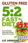 Gluten Free for the 5: 2 Fast Diet: Over 95 Recipes - 5:2 Quick Start Guide by Liz Armond (Paperback / softback, 2015)