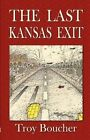 The Last Kansas Exit 9781413709261 by Troy Boucher Paperback