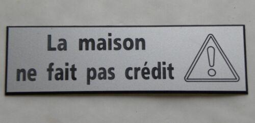 """format 50x150 mm plaque gravée /""""La maison ne fait pas crédit/"""" 2 versions"""