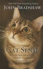 Cat Sense: How the New Feline Science Can Make You a Better Friend to Your Pet (