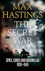 The Secret War: Spies, Codes and Guerrillas 1939-1945 by Sir Max Hastings (Paperback, 2015)
