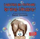 I Brushed My Teeth and My Head Exploded by Daniel Corcoran (Hardback, 2015)