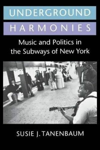 1 of 1 - USED (GD) Underground Harmonies: Music and Politics in the Subways of New York (
