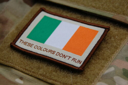 Republic of Ireland THESE COLOURS DON/'T RUN Patch Irish Flag irish British Army