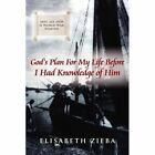 God's Plan for My Life Before I Had Knowledge of Him 9781425944575 Zieba Book