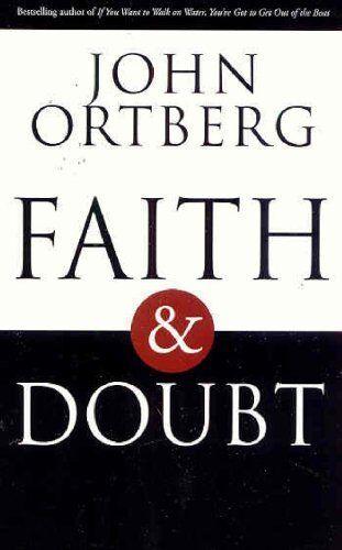 Faith and Doubt,John Ortberg