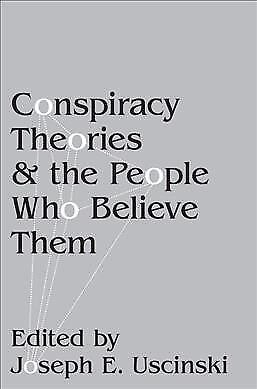 Conspiracy Theories and the People Who Believe Them, Paperback by Uscinski, J...