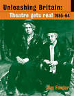 Unleashing Britain: Theatre Gets Real 1955-64 by Jim Fowler (Paperback, 2005)