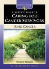 A Nurse's Guide to Caring for Cancer Survivors: Lung Cancer by Lisa Kennedy-Sheldon, Wendye DiSalvo (Paperback, 2009)