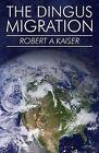 The Dingus Migration by Robert a Kaiser (Paperback / softback, 2013)
