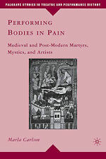 Performing Bodies in Pain: Medieval and Post-Modern Martyrs, Mystics, and Artist