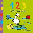 123 with Goose by Laura Wall (Board book, 2014)