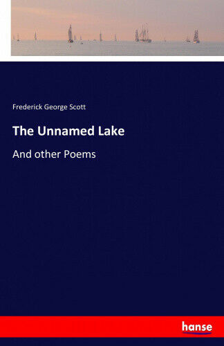The Unnamed Lake by Scott, Frederick George.