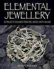 Elemental Jewellery: 20 Projects Conjured from Fire, Water, Earth and Air by Vicky Forrester (Paperback, 2012)