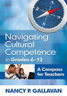Navigating Cultural Competence in Grades 6-12: A Compass for Teachers by Nancy P. Gallavan (Paperback, 2010)