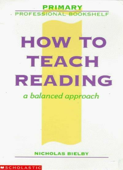 How to Teach Reading: A Balanced Approach (Primary Professional Bookshelf) By N