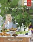 It All Begins With Food: From Baby's First Words to Wholesome Family Meals: Over 120 Delicious Recipes for Clean Eating and Healthy Living by Leah Garrad-Cole (Paperback, 2017)