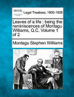 Leaves of a Life: Being the Reminiscences of Montagu Williams, Q.C. Volume 1 of 2 by Montagu Stephen Williams (Paperback / softback, 2010)