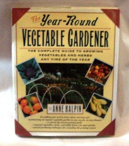 The Year Round Vegetable Gardener  Complete Guide Growing Vegetables