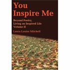 You Inspire Me: Beyond Poetry, Living an Inspired Life Volume II by Laura Louise Mitchell (Paperback / softback, 2002)